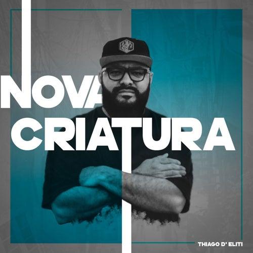 Nova Criatura by Thiago D' Eliti
