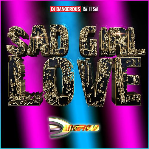 Sad Girl Love de DJ Dangerous Raj Desai