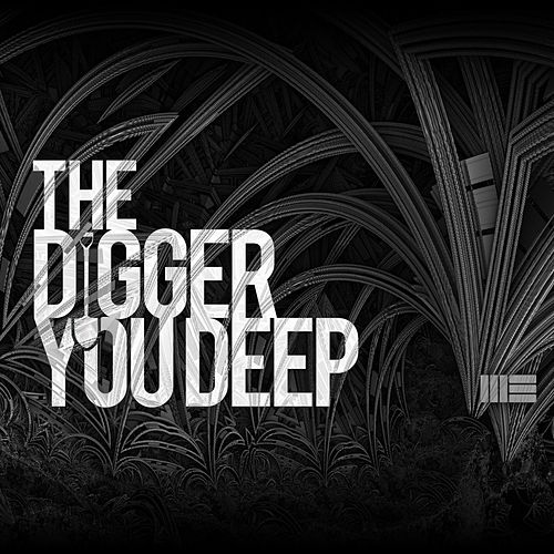 The Digger You Deep by Mark Elster
