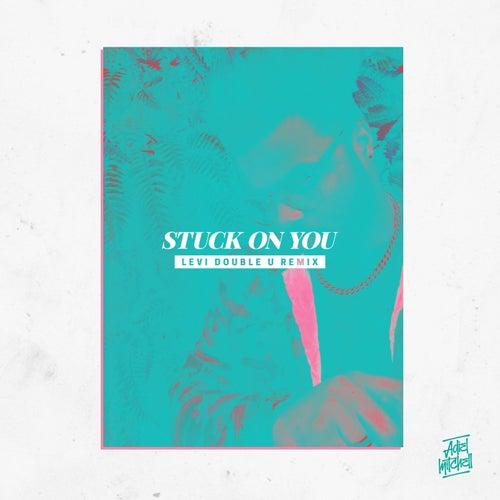 Stuck on You (Levi Double U Remix) by Adiel Mitchell