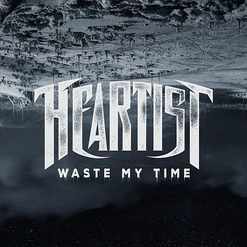 Waste My Time by Heartist