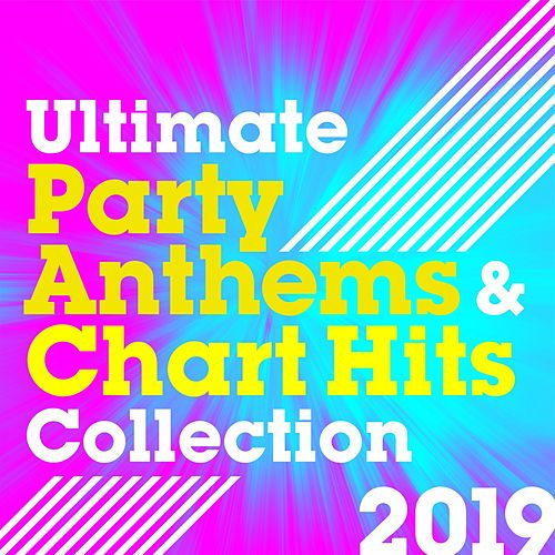 Ultimate Party Anthems and Chart Hits Collection 2019 by Various Artists