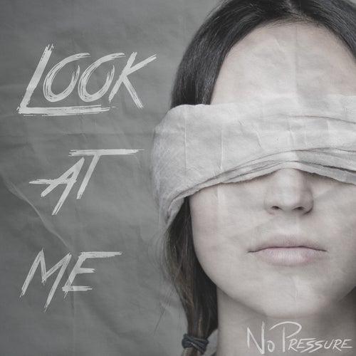 Look at Me by No Pressure