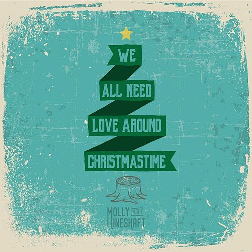 We All Need Love Around Christmas Time by Molly In The Mineshaft
