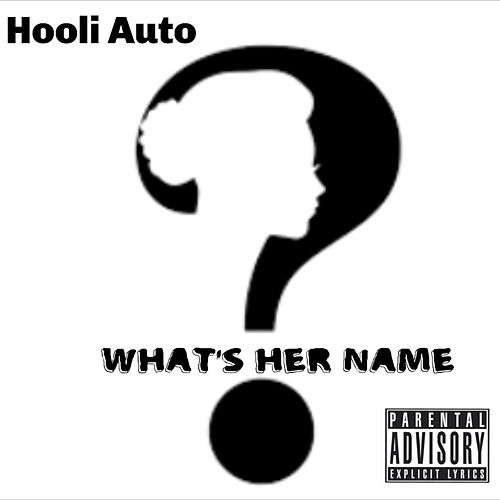 What's Her Name by Hooli Auto