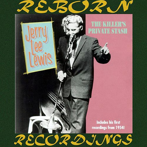 Killers Private Stash, The First Recordings (HD Remastered) by Jerry Lee Lewis