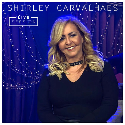 Shirley Carvalhaes Live Session by Shirley Carvalhaes