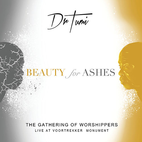The Gathering Of Worshippers - Beauty For Ashes (Live At The Voortrekker Monument) by Dr Tumi