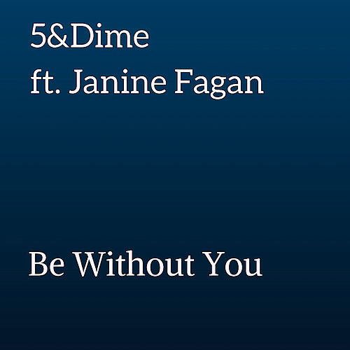 Be Without You von 5&Dime