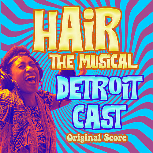 Hair the Musical (Detroit Cast Original Score) by Various Artists