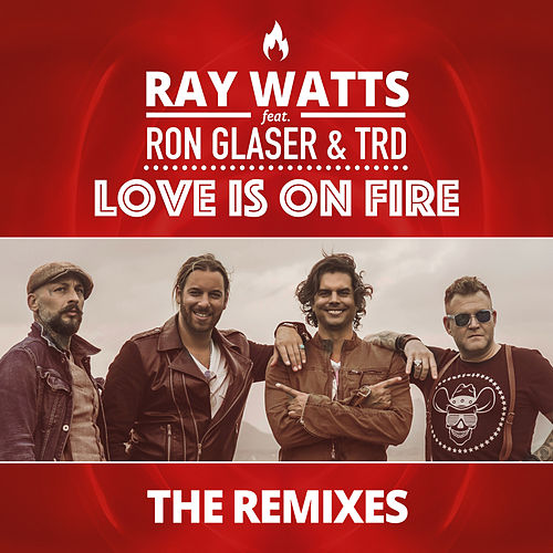 Love Is on Fire - The Remixes by Ray Watts