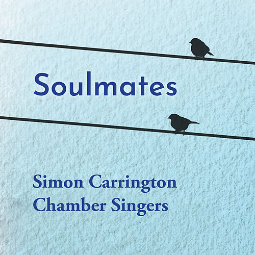 Soulmates de Simon Carrington Chamber Singers