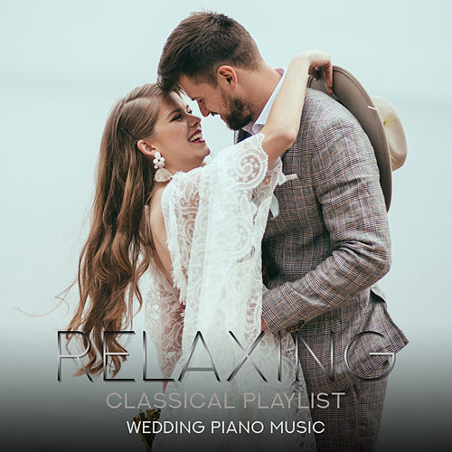 Relaxing Classical Playlist: Wedding Piano Music by Various Artists