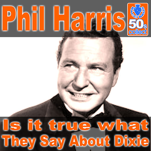 Is It True What They Say About Dixie (Remastered) - Single by Phil Harris