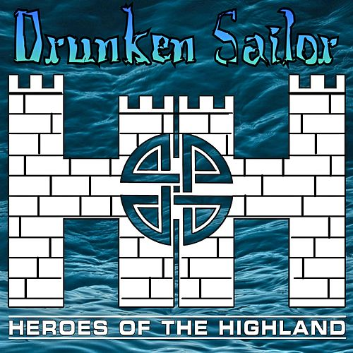 Drunken Sailor by Heroes of the Highland