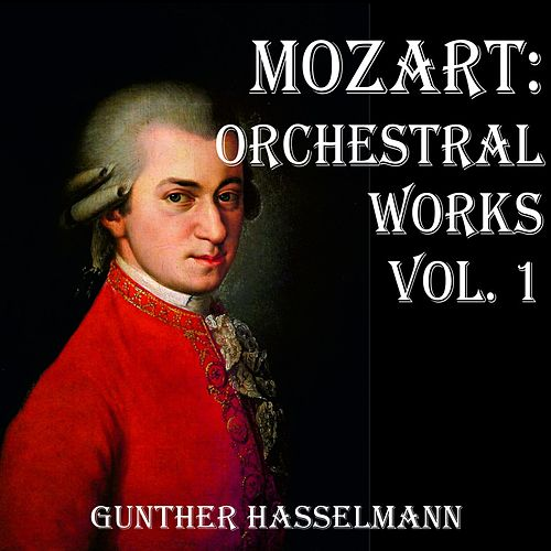 Mozart: Orchestral Works Vol. 1 by Gunther Hasselmann