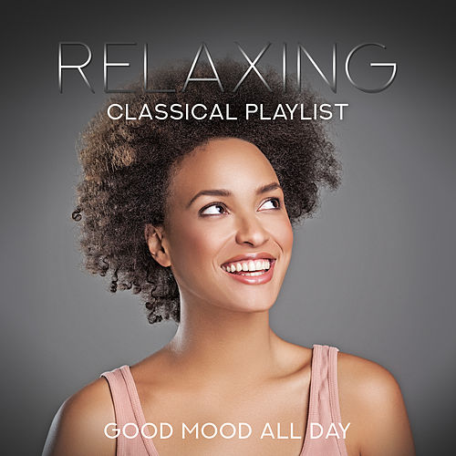Relaxing Classical Playlist: Good Mood All Day de Various Artists