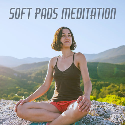 Soft Pads Meditation by Various Artists