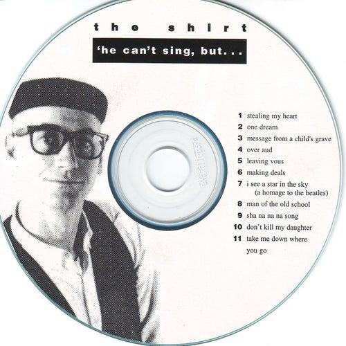 'He Can't Sing, But...... de Shirt