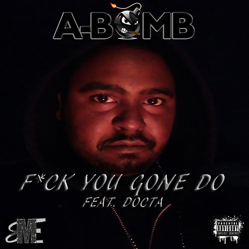 Fuck You Gone Do by A-Bomb