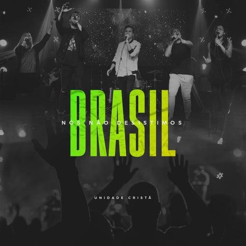 Brasil, Nós Não Desistimos (Ao Vivo) de Unidade Cristã