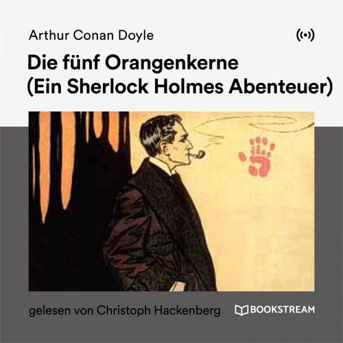 Die fünf Orangenkerne (Ein Sherlock Holmes Abenteuer) von Sir Arthur Conan Doyle