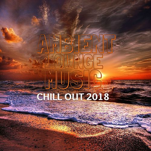 Ambient Lounge Music - Chill Out 2018 von Chillout Lounge