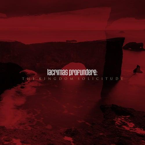 The Kingdom Solicitude von Lacrimas Profundere