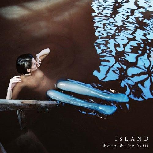 When We're Still by ISLAND