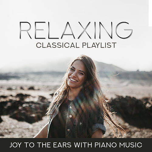 Relaxing Classical Playlist: Joy to the Ears with Piano Music by Various Artists