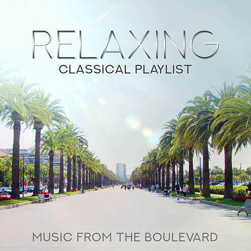 Relaxing Classical Playlist: Music from the Boulevard by Various Artists