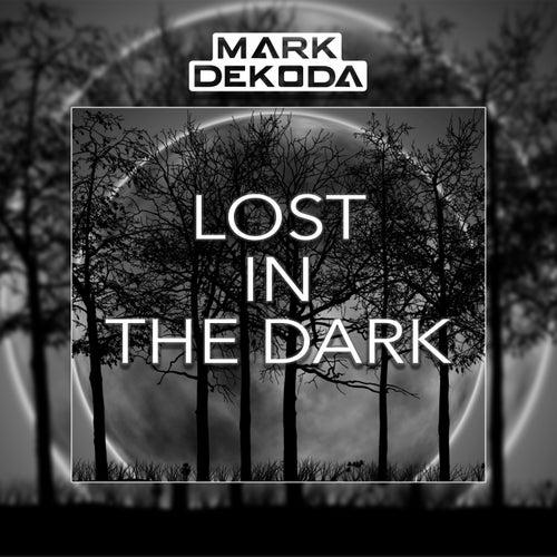 Lost in the Dark di Mark Dekoda