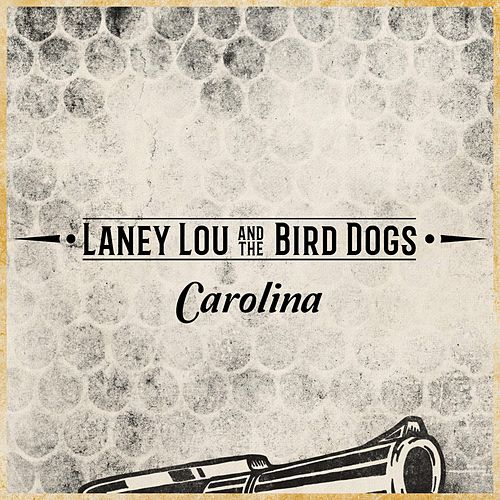 Carolina by Laney Lou and the Bird Dogs