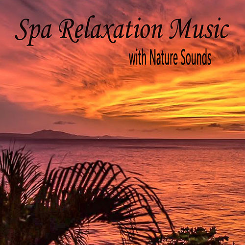 Spa Relaxation Music With Nature Sounds by Massage Music
