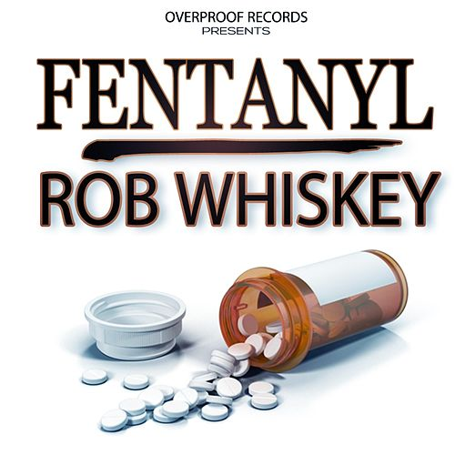 Fentanyl by Rob Whiskey