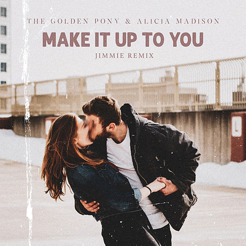 Make It Up To You (Jimmie Remix) by The Golden Pony