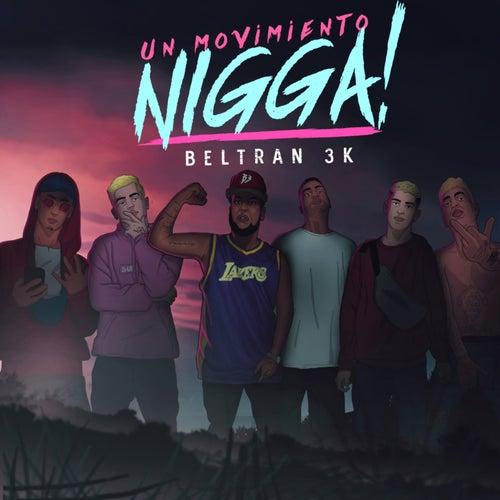 Un Movimiento, Nigga de Beltran3k