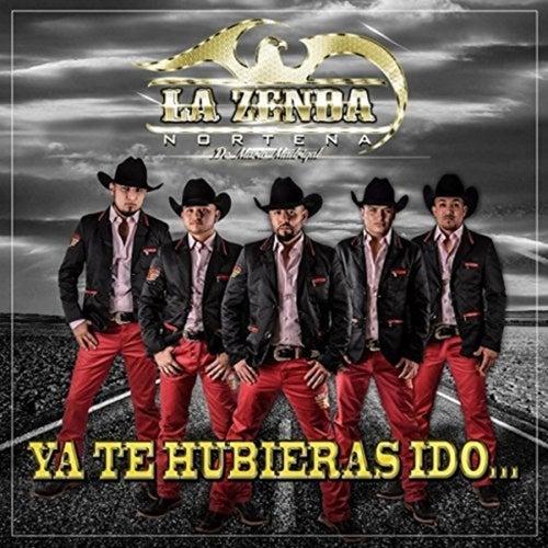 Ya Te Hubieras Ido... by La Zenda Norteña