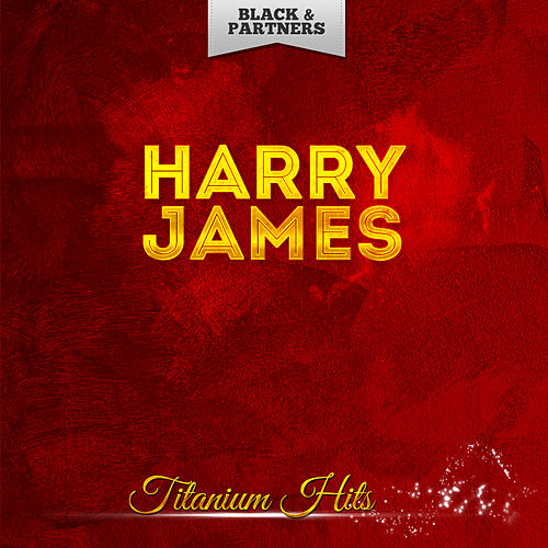 Titanium Hits by Harry James