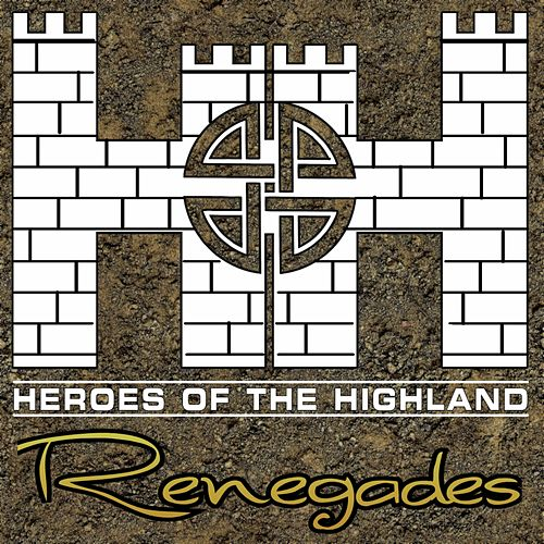 Renegades by Heroes of the Highland
