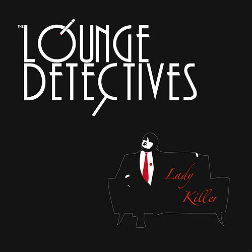 Lady Killer by The Lounge Detectives