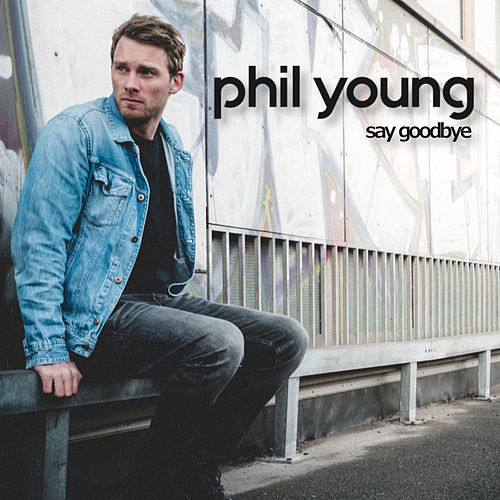 Say Goodbye von Phil Young