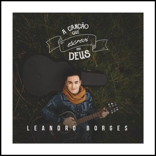 A Canção Que Escrevi pra Deus de Leandro Borges