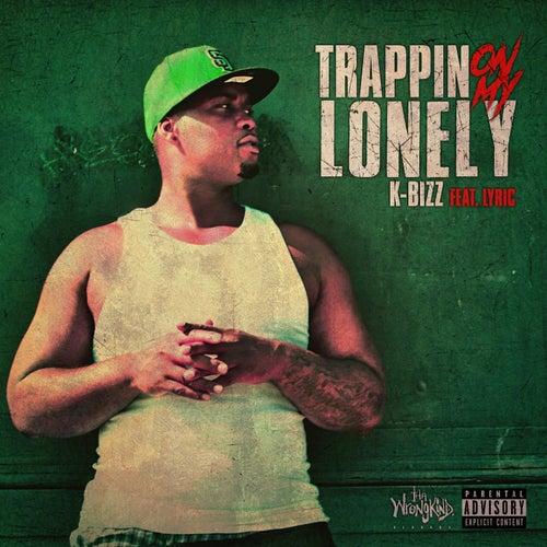 Trappin On My Lonely (feat. Lyric) von K Bizz