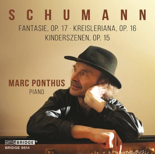 R. Schumann: Fantasie, Op. 17, Kreisleriana, Op. 16 & Kinderszenen, Op. 15 von Marc Ponthus