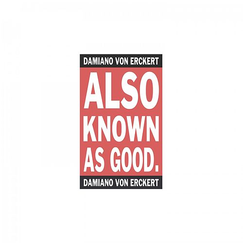 Also Known as Good. de Damiano von Erckert