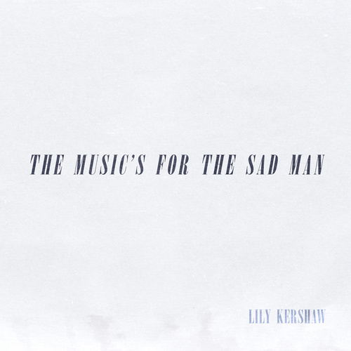 The Music's for the Sad Man by Lily Kershaw