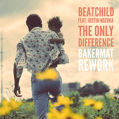 The Only Difference (feat. Justin Nozuka) (Bakermat Rework) de Beatchild