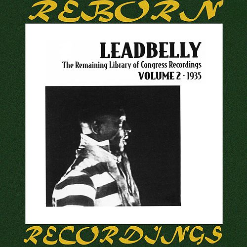 The Remaining Library Of Congress Recordings Volume 2 1935 (HD Remastered) de Leadbelly