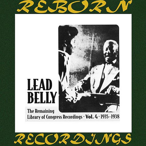 The Remaining Library Of Congress Recordings Volume 4 1935-1938 (HD Remastered) by Leadbelly